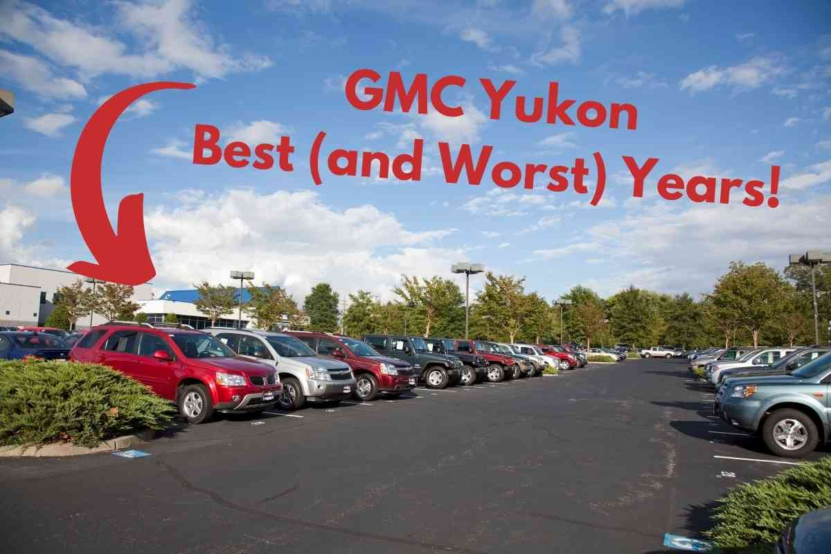 What are the Best Years for the GMC Yukon Revealed 1 1