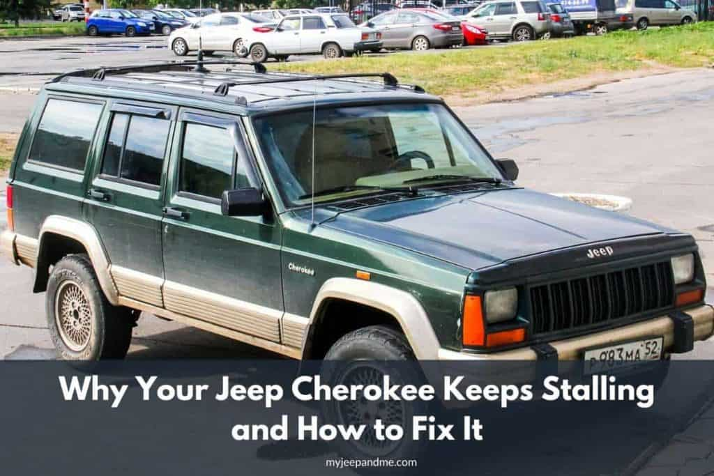 Why Your Jeep Cherokee Keeps Stalling and How to Fix It CherokeeXJ